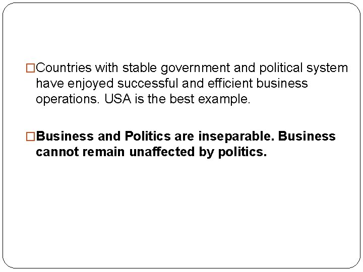�Countries with stable government and political system have enjoyed successful and efficient business operations.