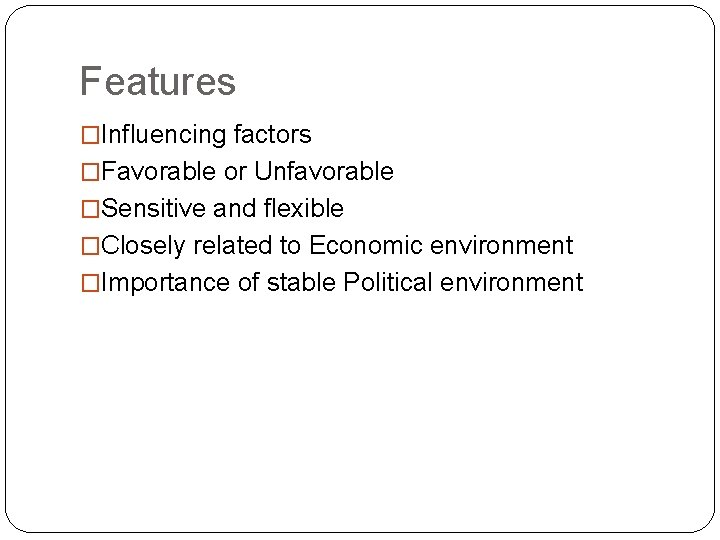 Features �Influencing factors �Favorable or Unfavorable �Sensitive and flexible �Closely related to Economic environment