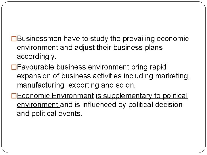 �Businessmen have to study the prevailing economic environment and adjust their business plans accordingly.