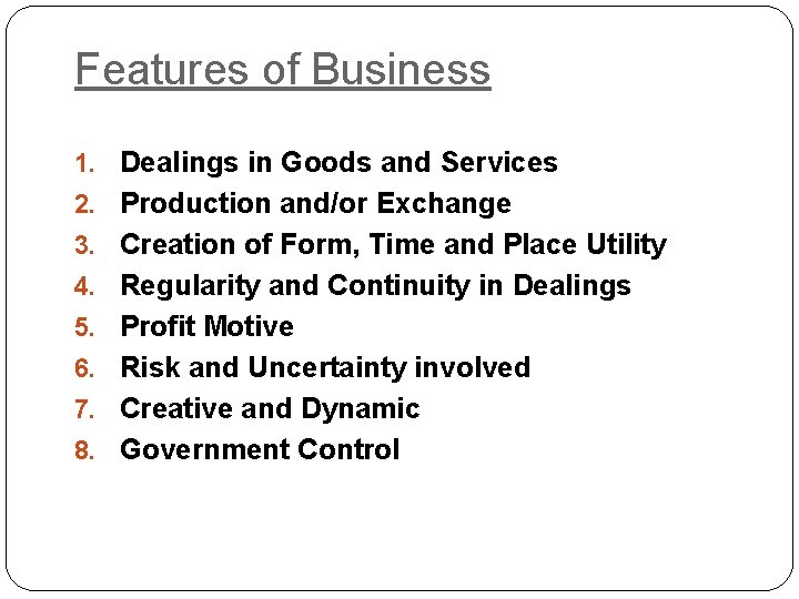 Features of Business 1. Dealings in Goods and Services 2. Production and/or Exchange 3.