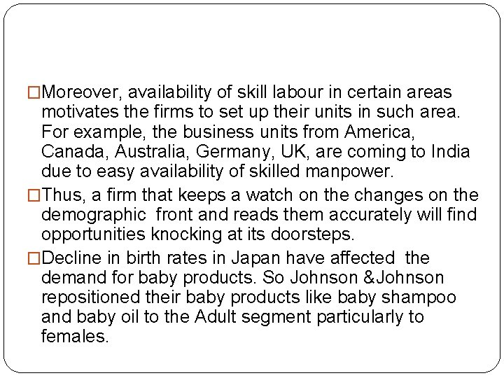 �Moreover, availability of skill labour in certain areas motivates the firms to set up