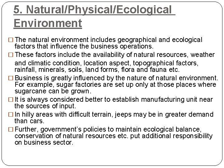 5. Natural/Physical/Ecological Environment � The natural environment includes geographical and ecological factors that influence