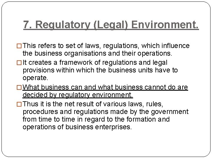 7. Regulatory (Legal) Environment. � This refers to set of laws, regulations, which influence