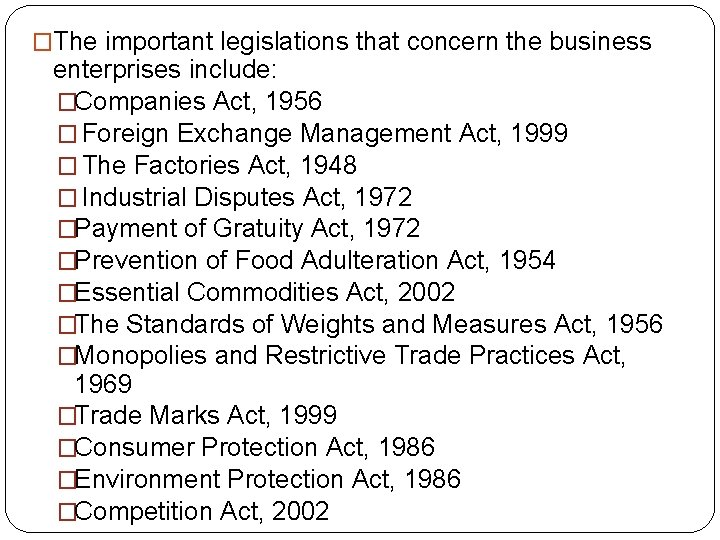 �The important legislations that concern the business enterprises include: �Companies Act, 1956 � Foreign