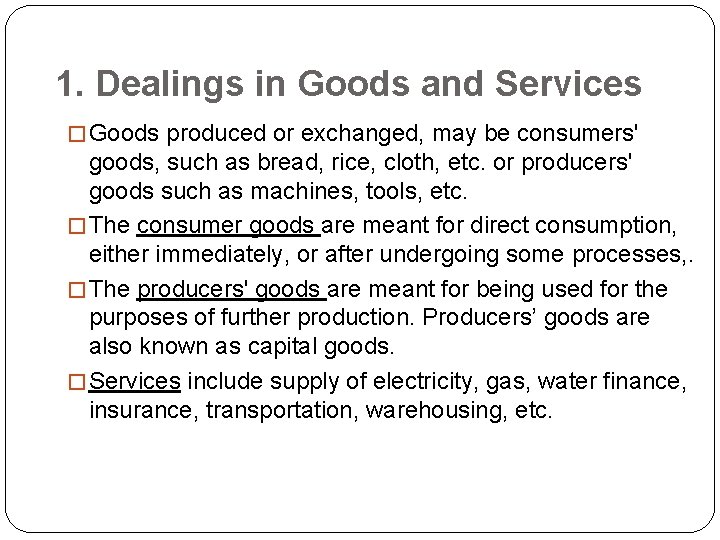 1. Dealings in Goods and Services � Goods produced or exchanged, may be consumers'
