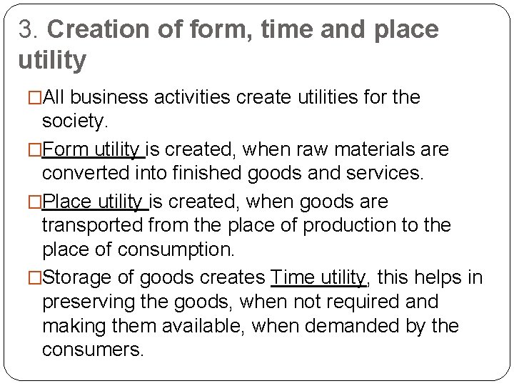3. Creation of form, time and place utility �All business activities create utilities for