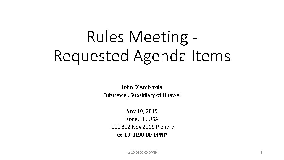 Rules Meeting Requested Agenda Items John D'Ambrosia Futurewei, Subsidiary of Huawei Nov 10, 2019