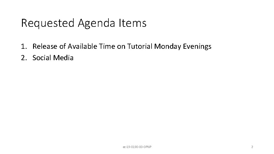 Requested Agenda Items 1. Release of Available Time on Tutorial Monday Evenings 2. Social