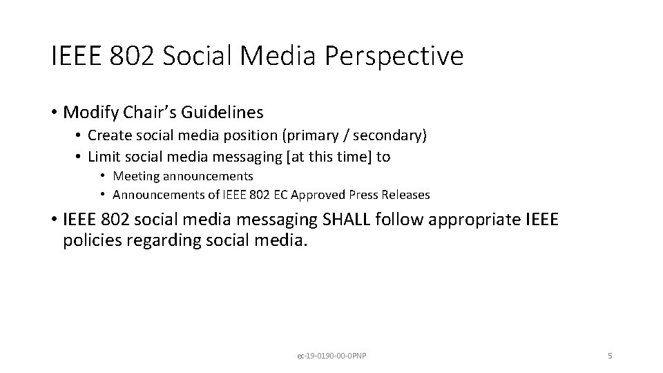 IEEE 802 Social Media Perspective • Modify Chair's Guidelines • Create social media position