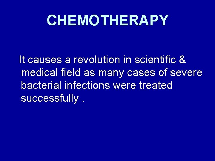CHEMOTHERAPY It causes a revolution in scientific & medical field as many cases of