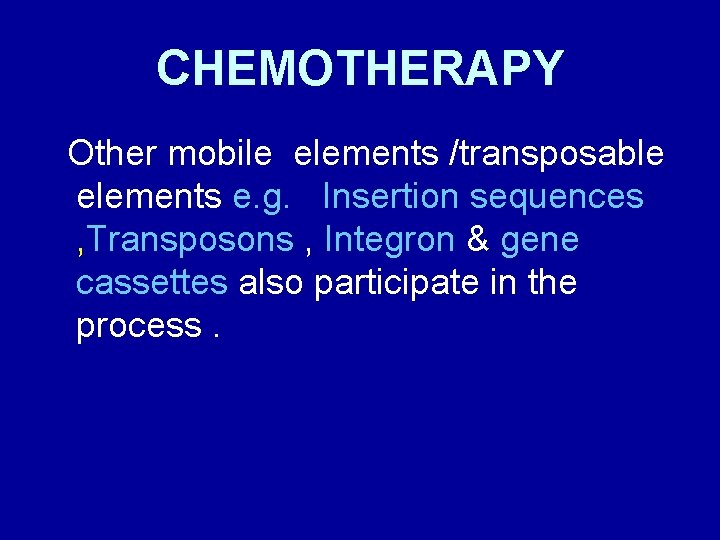 CHEMOTHERAPY Other mobile elements /transposable elements e. g. Insertion sequences , Transposons , Integron