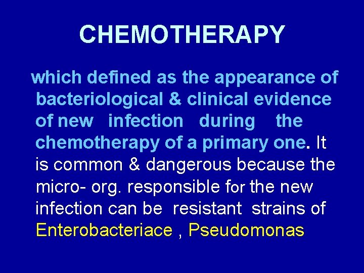 CHEMOTHERAPY which defined as the appearance of bacteriological & clinical evidence of new infection