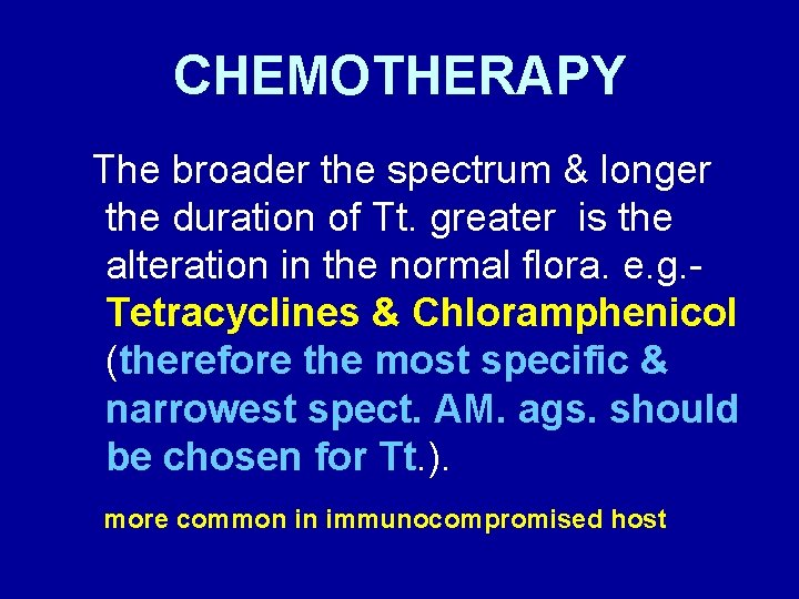 CHEMOTHERAPY The broader the spectrum & longer the duration of Tt. greater is the