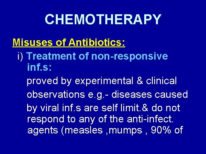 CHEMOTHERAPY Misuses of Antibiotics: i) Treatment of non-responsive inf. s: proved by experimental &