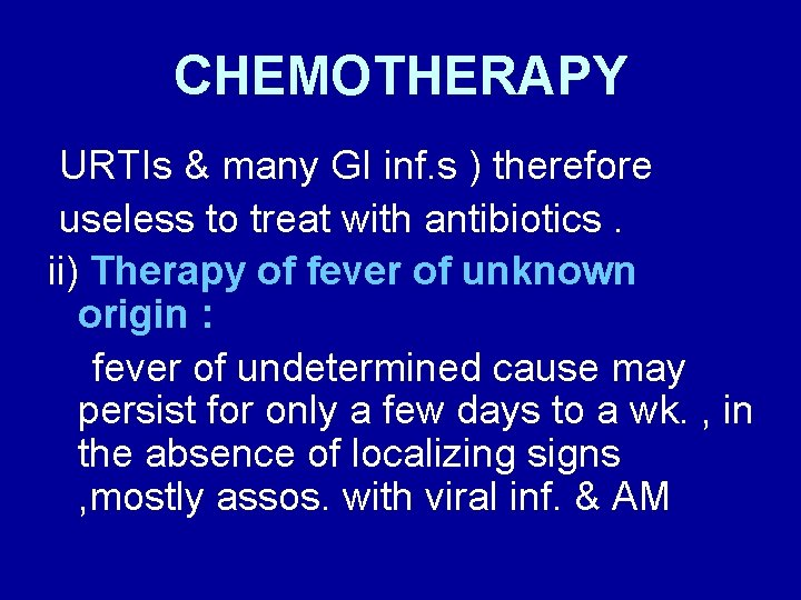 CHEMOTHERAPY URTIs & many GI inf. s ) therefore useless to treat with antibiotics.