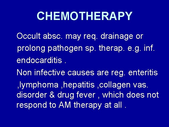 CHEMOTHERAPY Occult absc. may req. drainage or prolong pathogen sp. therap. e. g. inf.