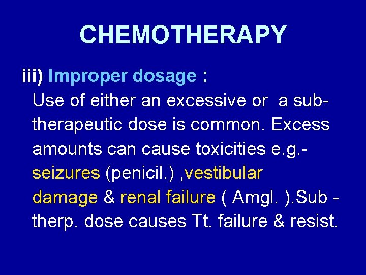 CHEMOTHERAPY iii) Improper dosage : Use of either an excessive or a subtherapeutic dose
