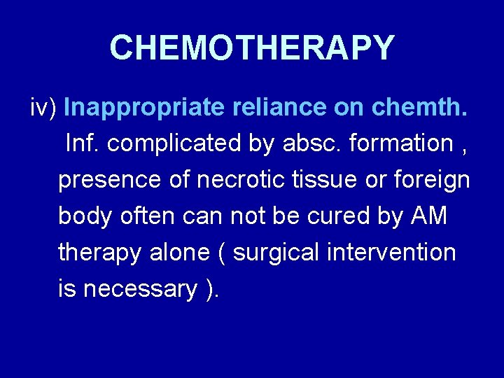 CHEMOTHERAPY iv) Inappropriate reliance on chemth. Inf. complicated by absc. formation , presence of
