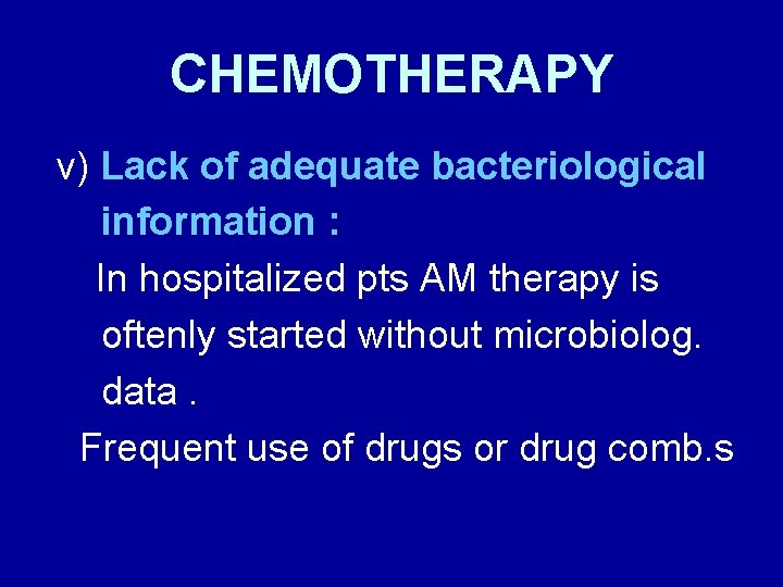 CHEMOTHERAPY v) Lack of adequate bacteriological information : In hospitalized pts AM therapy is