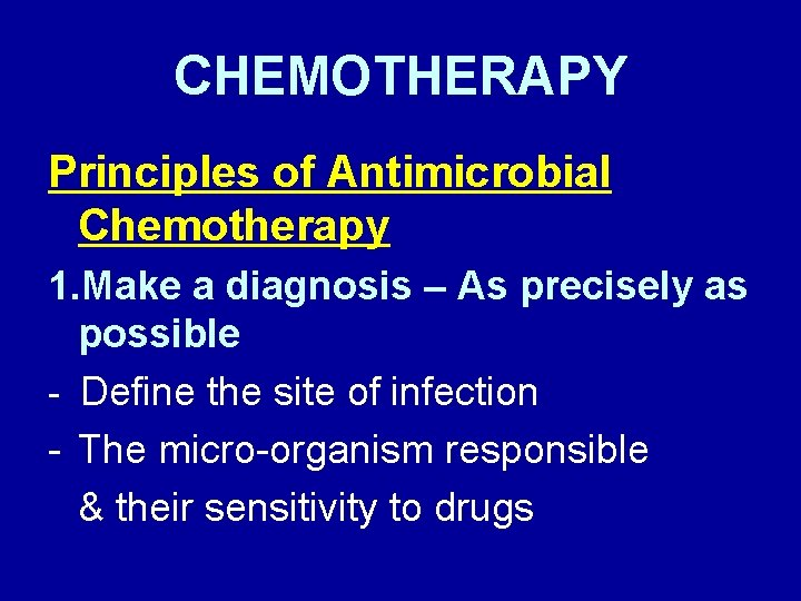 CHEMOTHERAPY Principles of Antimicrobial Chemotherapy 1. Make a diagnosis – As precisely as possible