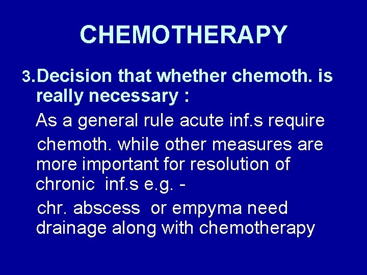 CHEMOTHERAPY 3. Decision that whether chemoth. is really necessary : As a general rule