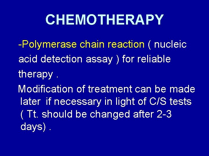 CHEMOTHERAPY -Polymerase chain reaction ( nucleic acid detection assay ) for reliable therapy. Modification