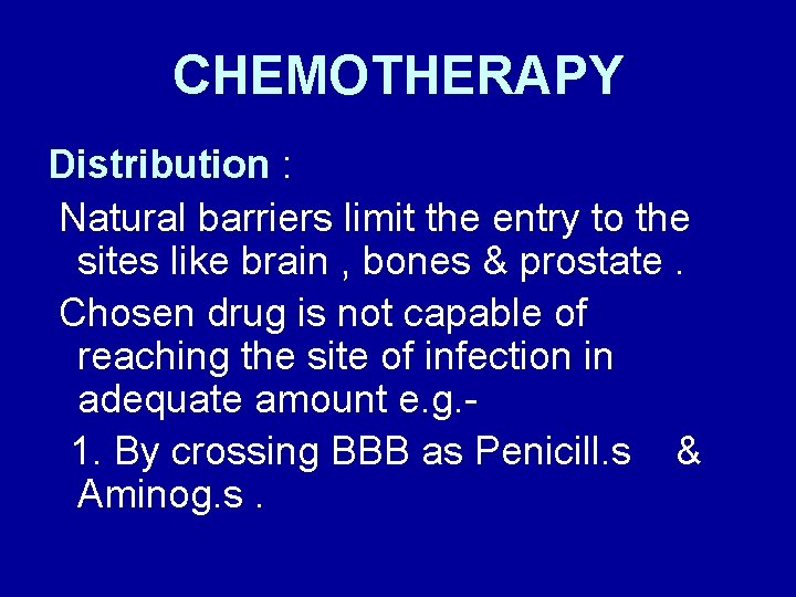 CHEMOTHERAPY Distribution : Natural barriers limit the entry to the sites like brain ,