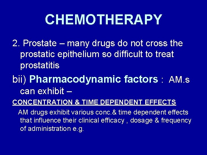 CHEMOTHERAPY 2. Prostate – many drugs do not cross the prostatic epithelium so difficult