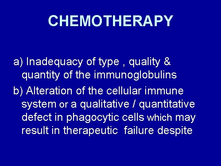 CHEMOTHERAPY a) Inadequacy of type , quality & quantity of the immunoglobulins b) Alteration