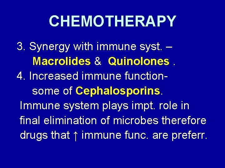 CHEMOTHERAPY 3. Synergy with immune syst. – Macrolides & Quinolones. 4. Increased immune functionsome