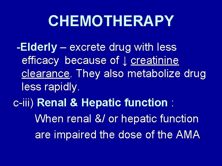 CHEMOTHERAPY -Elderly – excrete drug with less efficacy because of ↓ creatinine clearance. They