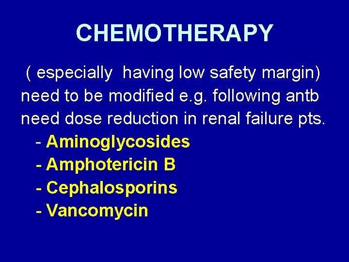 CHEMOTHERAPY ( especially having low safety margin) need to be modified e. g. following