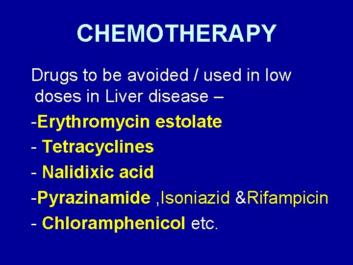 CHEMOTHERAPY Drugs to be avoided / used in low doses in Liver disease –