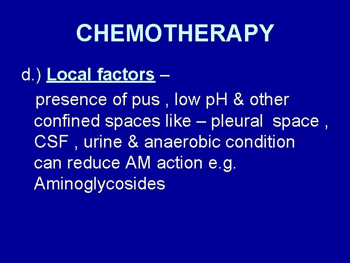 CHEMOTHERAPY d. ) Local factors – presence of pus , low p. H &
