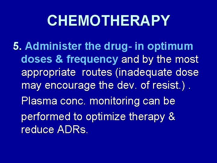 CHEMOTHERAPY 5. Administer the drug- in optimum doses & frequency and by the most