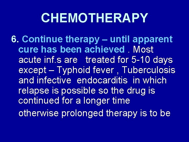 CHEMOTHERAPY 6. Continue therapy – until apparent cure has been achieved. Most acute inf.