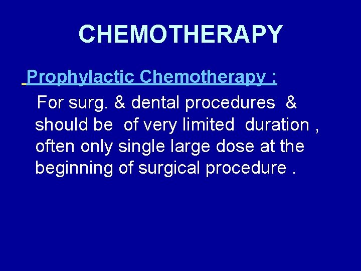 CHEMOTHERAPY Prophylactic Chemotherapy : For surg. & dental procedures & should be of very