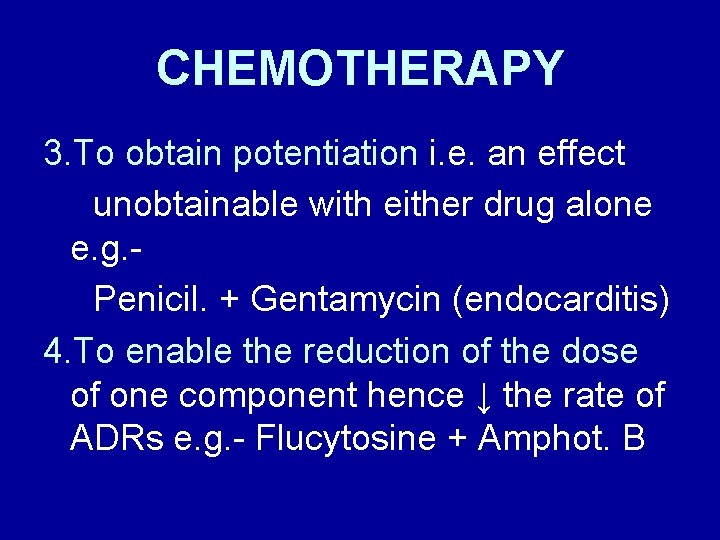 CHEMOTHERAPY 3. To obtain potentiation i. e. an effect unobtainable with either drug alone