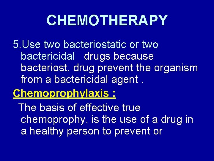 CHEMOTHERAPY 5. Use two bacteriostatic or two bactericidal drugs because bacteriost. drug prevent the