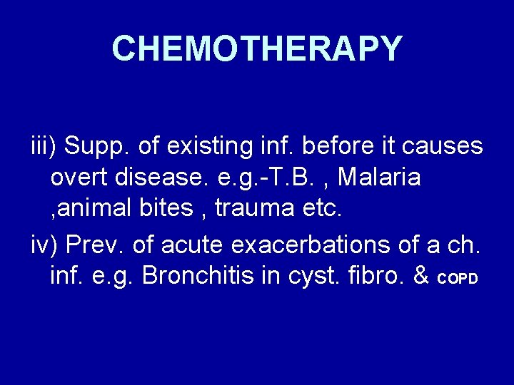 CHEMOTHERAPY iii) Supp. of existing inf. before it causes overt disease. e. g. -T.