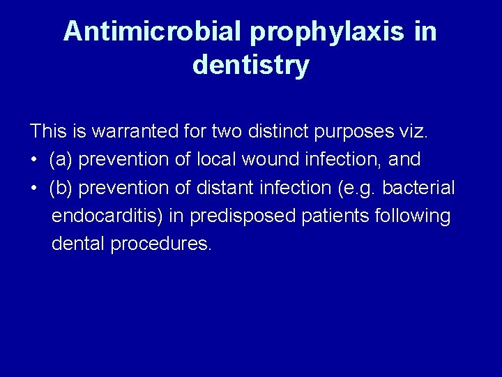 Antimicrobial prophylaxis in dentistry This is warranted for two distinct purposes viz. • (a)