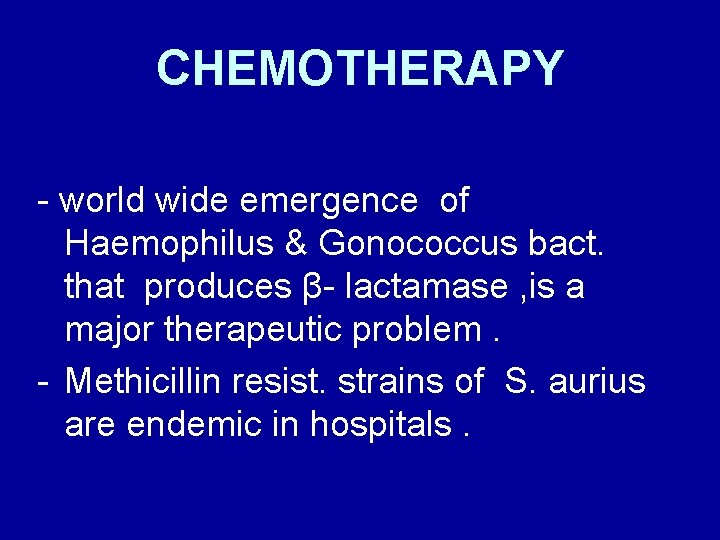 CHEMOTHERAPY - world wide emergence of Haemophilus & Gonococcus bact. that produces β- lactamase