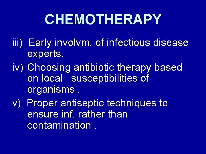 CHEMOTHERAPY iii) Early involvm. of infectious disease experts. iv) Choosing antibiotic therapy based on