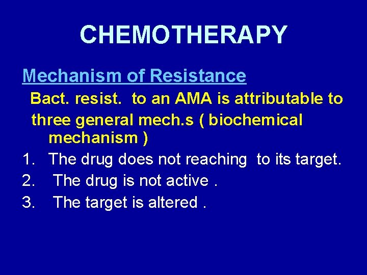 CHEMOTHERAPY Mechanism of Resistance Bact. resist. to an AMA is attributable to three general