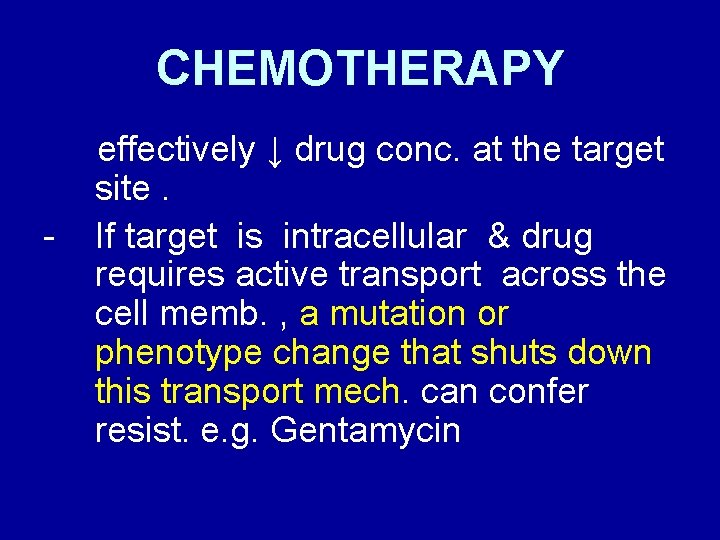 CHEMOTHERAPY - effectively ↓ drug conc. at the target site. If target is intracellular