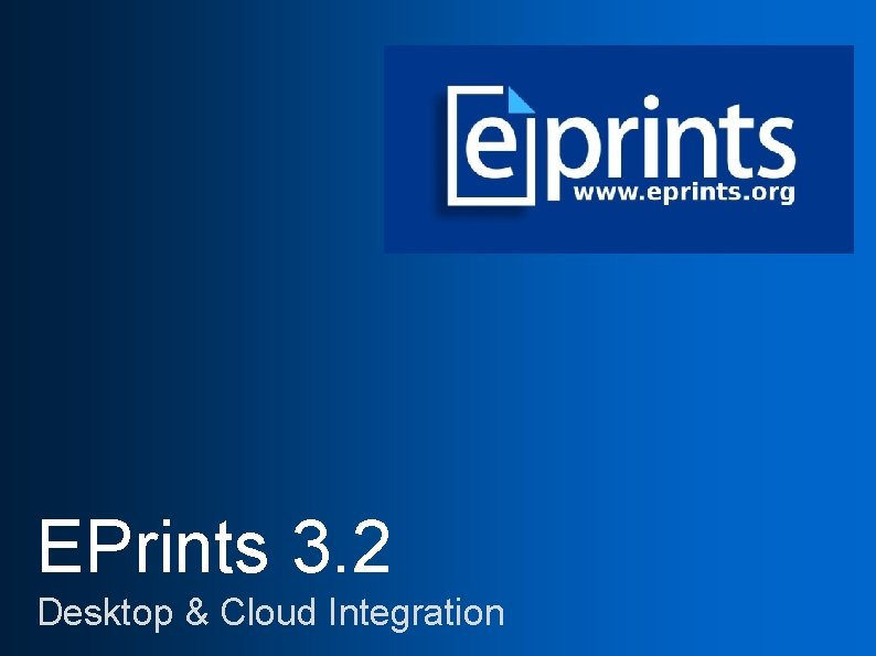 EPrints 3. 2 Desktop & Cloud Integration