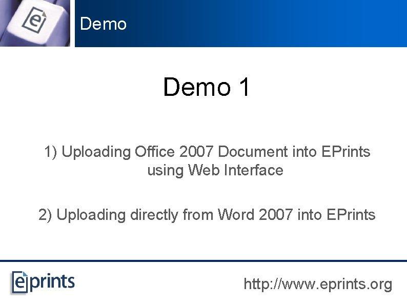 Demo 1 1) Uploading Office 2007 Document into EPrints using Web Interface 2) Uploading