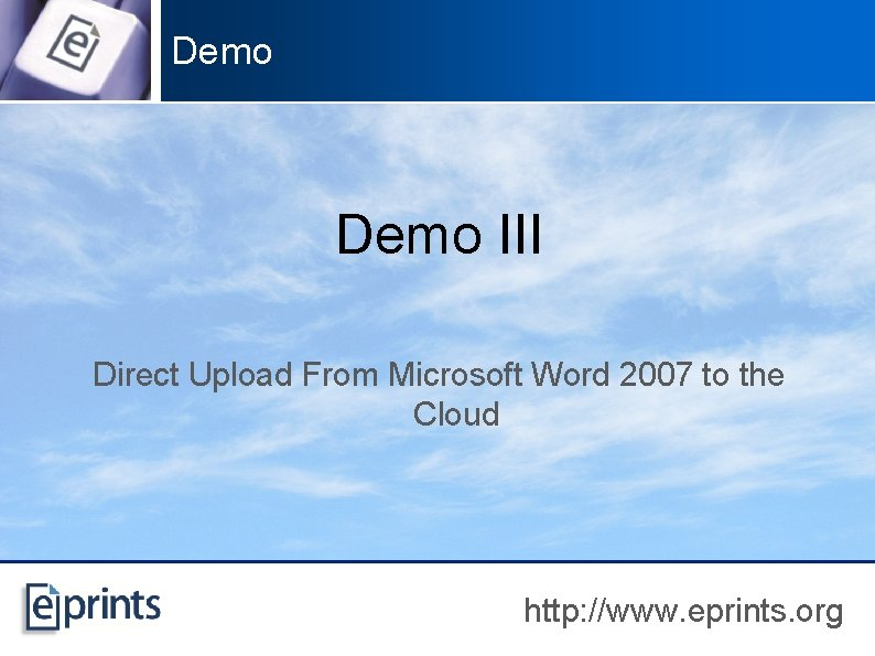 Demo III Direct Upload From Microsoft Word 2007 to the Cloud http: //www. eprints.