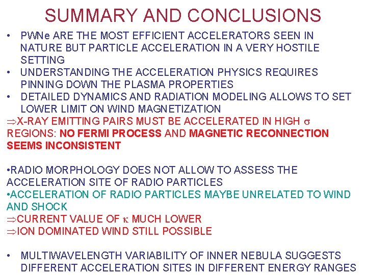 SUMMARY AND CONCLUSIONS • PWNe ARE THE MOST EFFICIENT ACCELERATORS SEEN IN NATURE BUT