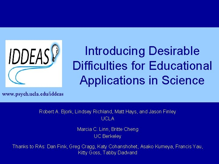 Introducing Desirable Difficulties for Educational Applications in Science www. psych. ucla. edu/iddeas Robert A.